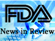 FDA News in Review