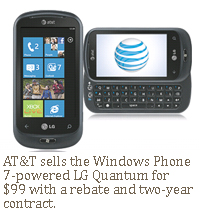 AT&T sells the Windows Phone 7-powered LG Quantum for $99 with a rebate and two-year contract.