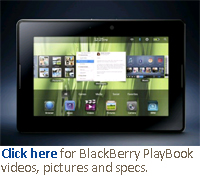 Click here for BlackBerry PlayBook videos, pictures and specs.