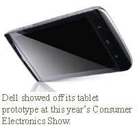 Dell showed off its tablet prototype at this year's Consumer Electronics Show.
