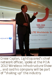 "Drew Caplan, LightSquared's chief network officer, spoke at the PCIA 2010 Wirelesss Infrastructure Show, and said his company will be part of ""shaking up"" the industry."