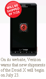 On its website, Verizon warns that new shipments of the Droid X will begin on July 23.