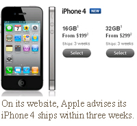 On its website, Apple advises its iPhone 4 ships within three weeks.