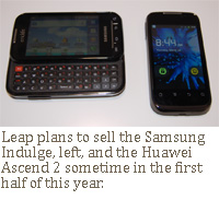 Leap plans to sell the Samsung Indulge, left, and the Huawei Ascend 2 sometime in the first half of this year.