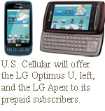 U.S. Cellular will offer the LG Optimus U, left, and the LG Apex to its prepaid subscribers.
