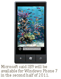 Microsoft said IE9 will be available for Windows Phone 7 in the second half of 2011.