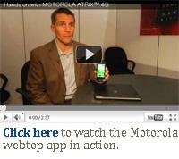 Click here to watch the Motorola webtop app in action.