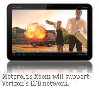 Motorola's Xoom will support Verizon's LTE network.