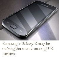 Samsung's Galaxy S may be making the rounds among U.S. carriers.