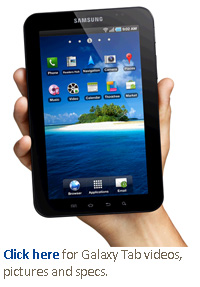 Click here for Galaxy Tab videos, pictures and specs.