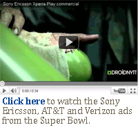 Click here to watch the Sony Ericsson, AT&T and Verizon ads from the Super Bowl.