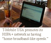 "T-Mobile USA promotes its HSPA+ network as having ""home-broadband-like speeds."""