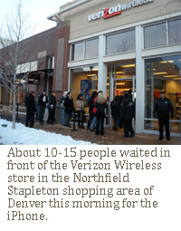 About 10-15 people waited in front of the Verizon Wireless store in the Northfield Stapleton shopping area of Denver this morning.