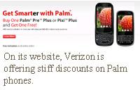 On its website, Verizon is offering stiff discounts on Palm phones.