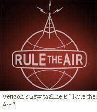 "Verizon's new tagline is ""rule the air."""