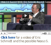 Click here for a video of Eric Schmidt and the possible Nexus S.